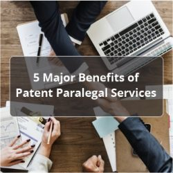 5 Major Benefits of Patent Paralegal Services