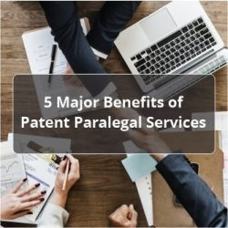 5 Major Benefits of Patent Paralegal Service
